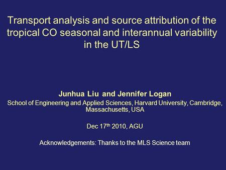 Transport analysis and source attribution of the tropical CO seasonal and interannual variability in the UT/LS Junhua Liu and Jennifer Logan School of.