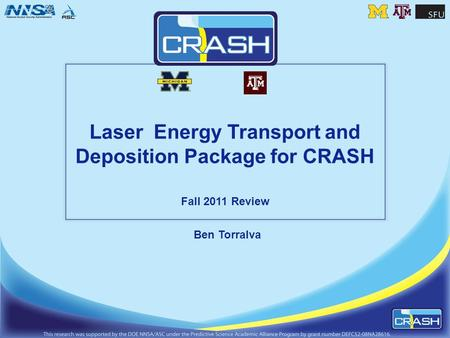 Laser Energy Transport and Deposition Package for CRASH Fall 2011 Review Ben Torralva.