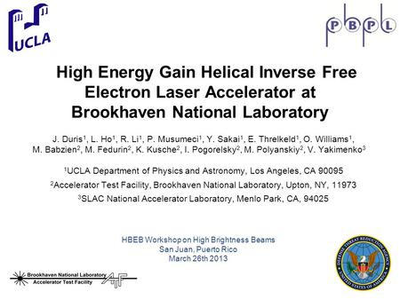 High Energy Gain Helical Inverse Free Electron Laser Accelerator at Brookhaven National Laboratory J. Duris 1, L. Ho 1, R. Li 1, P. Musumeci 1, Y. Sakai.
