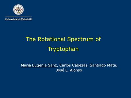 Maria Eugenia Sanz, Carlos Cabezas, Santiago Mata, José L. Alonso The Rotational Spectrum of Tryptophan.