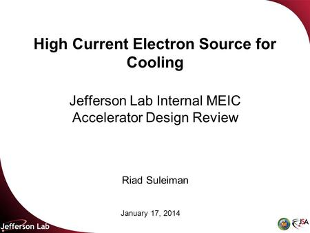 High Current Electron Source for Cooling Jefferson Lab Internal MEIC Accelerator Design Review January 17, 2014 Riad Suleiman.