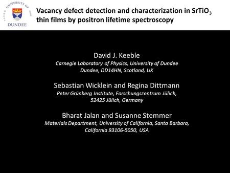 Vacancy defect detection and characterization in SrTiO 3 thin films by positron lifetime spectroscopy David J. Keeble Carnegie Laboratory of Physics, University.