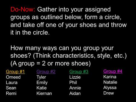 Do-Now: Gather into your assigned groups as outlined below, form a circle, and take off one of your shoes and throw it in the circle. How many ways can.