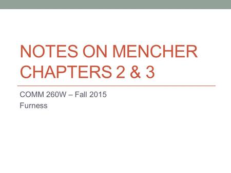 NOTES ON MENCHER CHAPTERS 2 & 3 COMM 260W – Fall 2015 Furness.