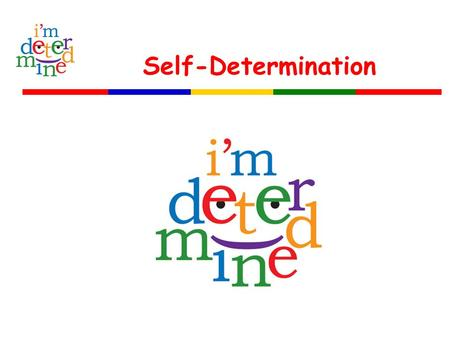 Self-Determination. Pre and Post Assessment Please respond to the following using the following scale: 1.I feel I need additional information 2.I feel.