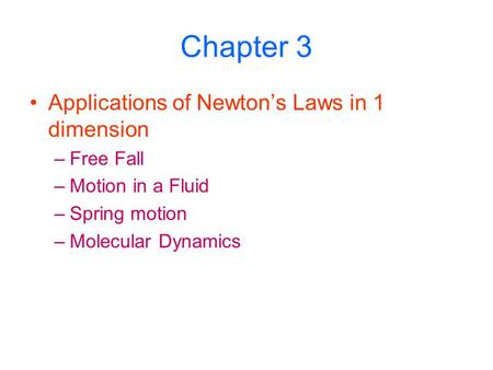 Chapter 3 Applications of Newton's Laws in 1 dimension –Free Fall –Motion in a Fluid –Spring motion –Molecular Dynamics.