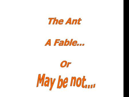 Or. Every day, a small ant arrives at work very early and starts work immediately.