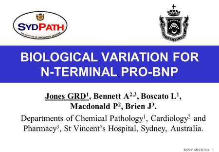 BNPCV APCCB 20041 BIOLOGICAL VARIATION FOR N-TERMINAL PRO-BNP Jones GRD 1, Bennett A 2,3, Boscato L 1, Macdonald P 2, Brien J 3. Departments of Chemical.
