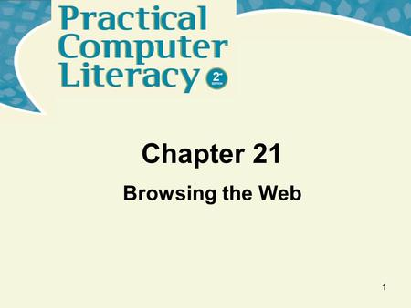 Chapter 21 Browsing the Web 1. What's Inside and on the CD? In this chapter you will learn about: –The Web –Popular Web browsers –How to use a browser.