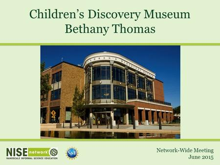 Children's Discovery Museum Bethany Thomas Network-Wide Meeting June 2015.