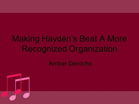 Making Hayden's Beat A More Recognized Organization Amber Derricho.
