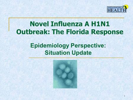 1 Novel Influenza A H1N1 Outbreak: The Florida Response Epidemiology Perspective: Situation Update.