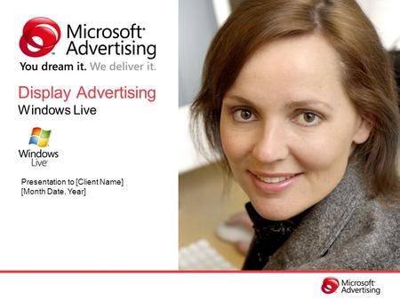 Display Advertising Windows Live Presentation to [Client Name] [Month Date, Year]