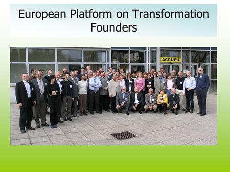 European Platform on Transformation Founders. Mission of the EPT Make the skills available to allow individuals, organizations and the society to transform.