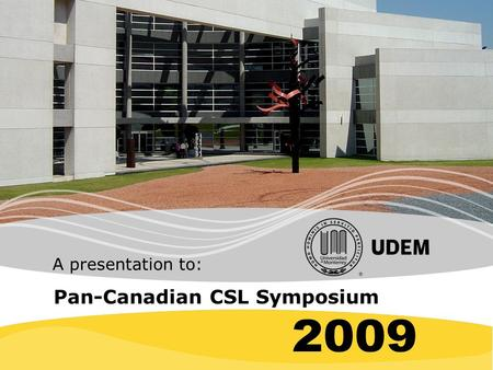 Pan-Canadian CSL Symposium A presentation to:. UDEM Mission I. The University of Monterrey, as an educational community inspired by Catholic principles,