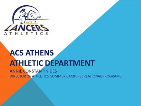 ACS ATHENS ATHLETIC DEPARTMENT ANNIE CONSTANTINIDES DIRECTOR OF ATHLETICS, SUMMER CAMP, RECREATIONAL PROGRAMS.