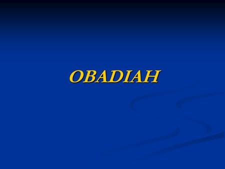OBADIAH. VISION AGAINST EDOM NOT LITERAL EDOM? ROME OR EUROPE? BABYLON = ROME? GOG AND MAGOG = PRE-TRIB WAR? PEOPLE CONTINUE TO MAKE NATIONS SOMETHING.
