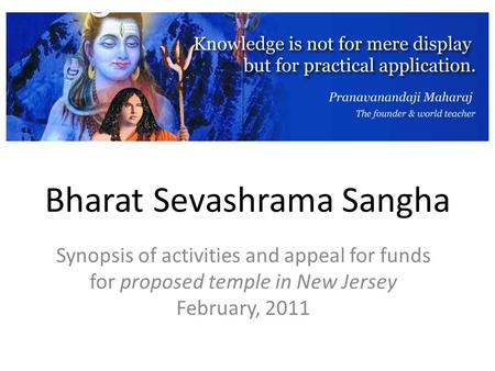 Bharat Sevashrama Sangha Synopsis of activities and appeal for funds for proposed temple in New Jersey February, 2011.