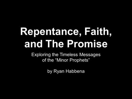 "Repentance, Faith, and The Promise Exploring the Timeless Messages of the ""Minor Prophets"" by Ryan Habbena."