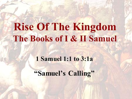 "Rise Of The Kingdom The Books of I & II Samuel 1 Samuel 1:1 to 3:1a ""Samuel's Calling"""