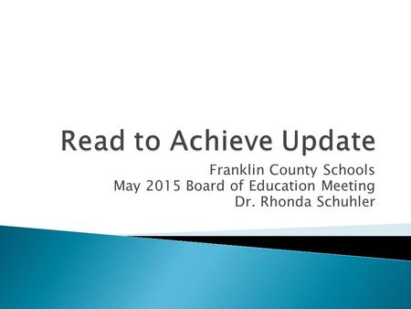 Franklin County Schools May 2015 Board of Education Meeting Dr. Rhonda Schuhler.