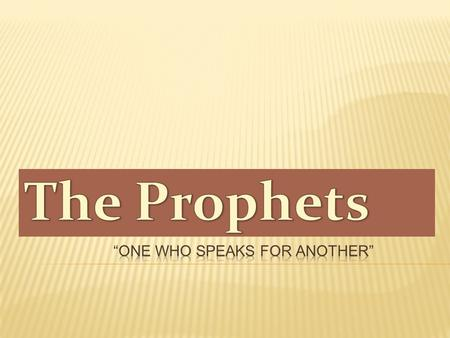  The Biblical Prophets were not only foretellers ( future truths) but forth tellers (present truths).  A Prophet is a spokesperson or messenger for.