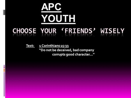 "Text: 1 Corinthians 15:33 ""Do not be deceived, bad company corrupts good character..."" APC YOUTH."