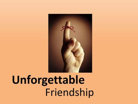 Unforgettable Friendship. Ecclesiastes 4:9-12NIV 9 Two are better than one, because they have a good return for their work: 10 If one falls down, his.