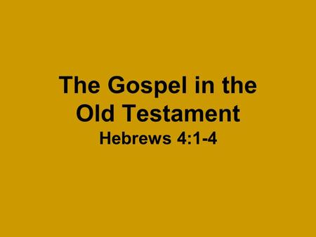 The Gospel in the Old Testament Hebrews 4:1-4. Introductory Thoughts Gospel defined as: The bringing of good news To announce glad tidings Used in the.