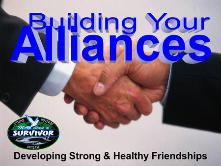 "Developing Strong & Healthy Friendships. ""My advice for anybody who plays this game is form an alliance and stick with it."" Rudy Boesch."