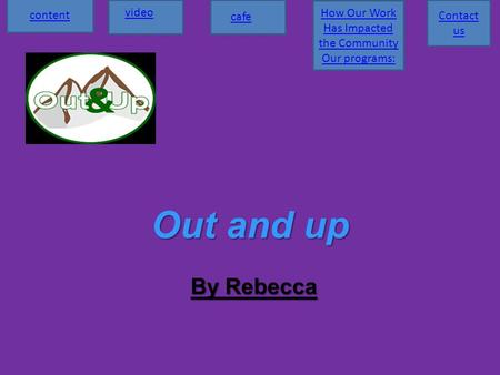 Out and up By Rebecca content video cafe How Our Work Has Impacted the Community Our programs: Contact us.