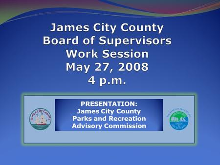PRESENTATION: James City County Parks and Recreation Advisory Commission.