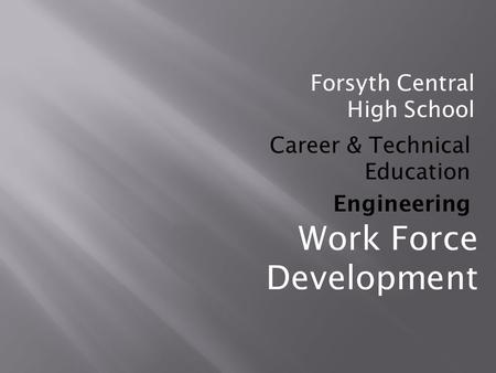 Forsyth Central High School Career & Technical Education Engineering Work Force Development.