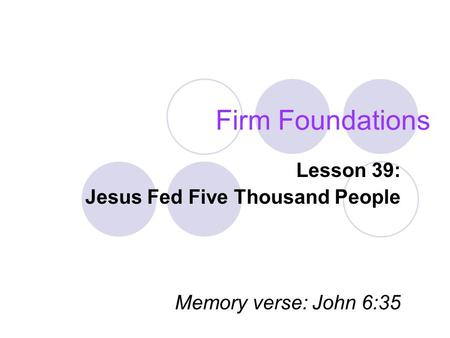 Firm Foundations Lesson 39: Jesus Fed Five Thousand People Memory verse: John 6:35.