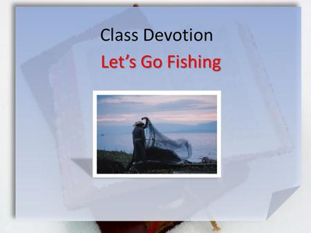 Class Devotion Let's Go Fishing.