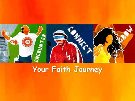 Your Faith Journey. Pass On Your Faith Passing on the faith.