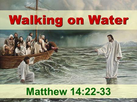 Walking on Water Matthew 14:22-33.