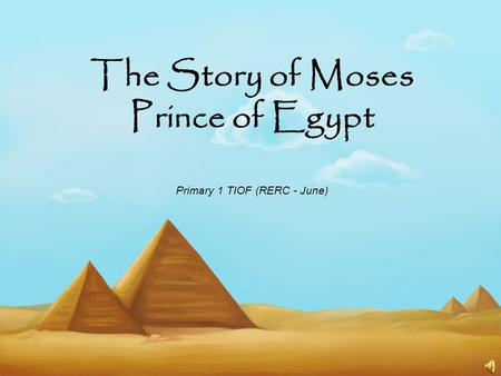 The Story of Moses Prince of Egypt Primary 1 TIOF (RERC - June)