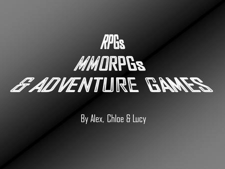 By Alex, Chloe & Lucy. An RPG is a game in which the player takes the role of a fictional character in a fictional setting. It is Usually accompanied.