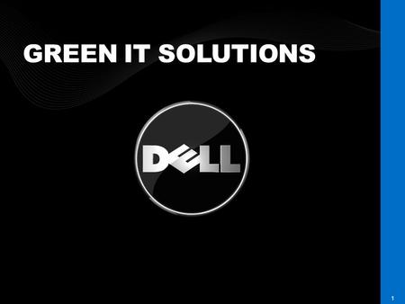 DELL CONFIDENTIAL 1 GREEN IT SOLUTIONS. GREEN IS EVERYWHERE DELL CONFIDENTIAL 2.