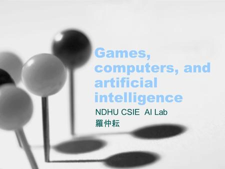 Games, computers, and artificial intelligence NDHU CSIE AI Lab 羅仲耘.