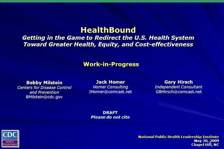 1 HealthBound Getting in the Game to Redirect the U.S. Health System Toward Greater Health, Equity, and Cost-effectiveness …In support of Healthiest Nation.