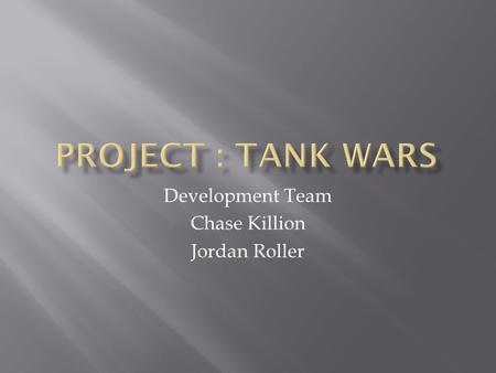 Development Team Chase Killion Jordan Roller. Players will engage in real-time battles as commander or a grunt in Tank Wars. The game begins in The Realm,