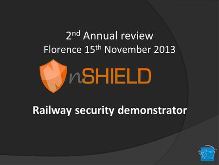 2 nd Annual review Florence 15 th November 2013 Railway security demonstrator.