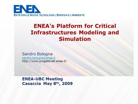 Sandro Bologna  ENEA-UBC Meeting Casaccia May 8 th, 2009 ENEA's Platform for Critical Infrastructures.