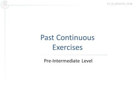 Past Continuous Exercises Pre-Intermediate Level VY_32_INOVACE_12-08.