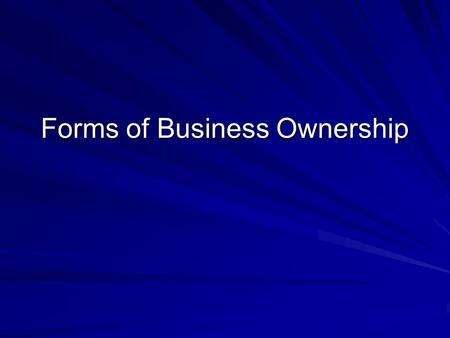 Forms of Business Ownership. 1. Sole Proprietorship owned by one person 2. Partnership Usually owned by two or more partners 3. Cooperative Owned by its.