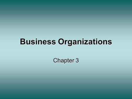 Business Organizations Chapter 3. Sec. 1 Forms of Business Organization 3 TYPES OF BUSINESS ORGANIZATIONS: 1.Sole Proprietorship 2.Partnership 3.Corporation.