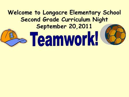 Welcome to Longacre Elementary School Second Grade Curriculum Night September 20,2011.