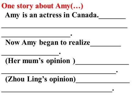 One story about Amy(…) Amy is an actress in Canada._______ _________________________________ __________________. Now Amy began to realize________ _______________.
